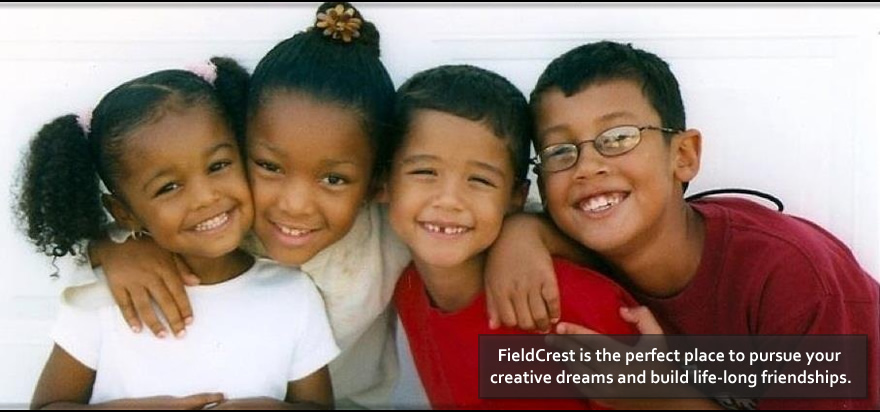 FieldCrest is the perfect place to pursue your creative dreams and build life-long friendships
